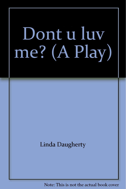 Dont U Luv Me? (a Play): Linda Daugherty: 9781583426371: Amazon: Books
