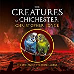 The Creatures of Chichester: The One About the Edible Aliens | Christopher Joyce
