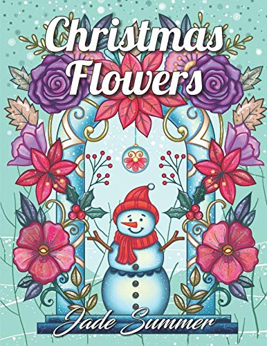 Christmas Flowers: An Adult Coloring Book with Cute Holiday Designs and Relaxing Flower Patterns for Christmas Lovers (Christmas Pages Coloring Print)