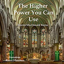 Higher Power You Can Use Audiobook by Murdo MacDonald-Bayne Narrated by Barry J. Peterson