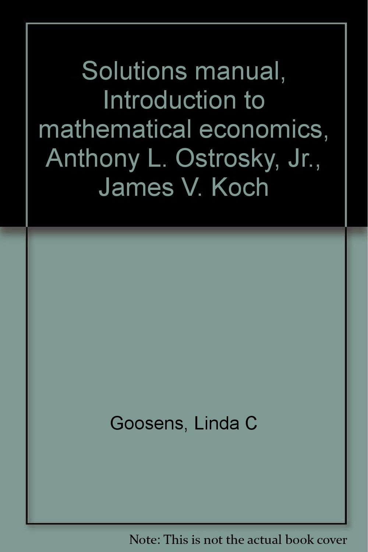 Solutions manual, Introduction to mathematical economics, Anthony L.  Ostrosky, Jr., James V. Koch: Linda C Goosens: 9780395270530: Amazon.com:  Books