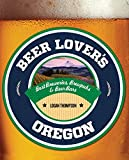 Beer Lover's Oregon, Logan Thompson, 0762783737