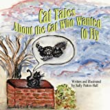 Cat Tales about the Cat Who Wanted to Fly, Sally Patton-Hall, 1936352923