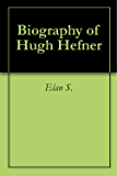 Biography of Hugh Hefner
