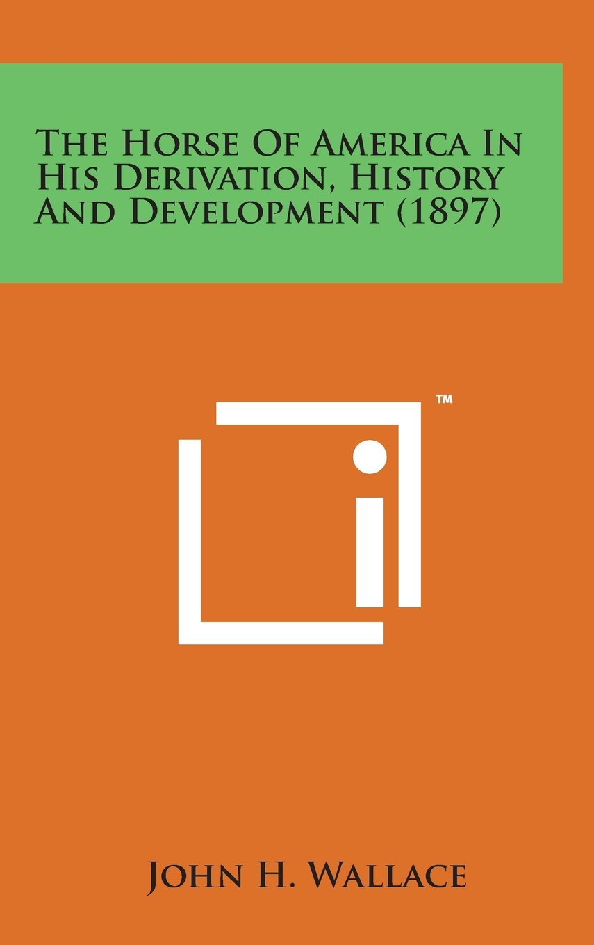 The Horse of America in His Derivation, History and Development (1897) pdf epub