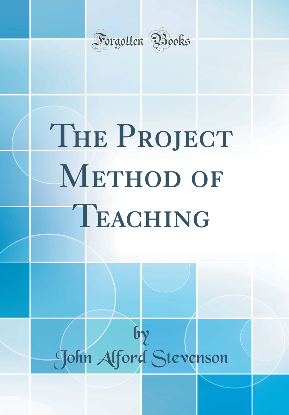 The Project Method of Teaching (Classic Reprint): John