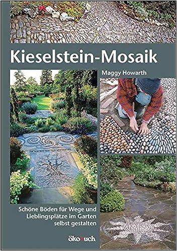 Hochwertig Kieselstein Mosaik: Schöne Böden Für Wege Und Lieblingsplätze Im Garten  Selbst Gestalten: Amazon.co.uk: Maggy Howarth: 9783936896862: Books