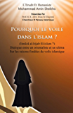 Pourquoi le Voile dans l'Islam?: Dialogue entre un orientaliste et un uléma Sur les raisons fondées du voile islamique