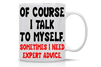 DILIGARM Of Course I Talk To Myself Sometimes Need Expert Advice