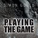 Playing the Game Audiobook by Simon Gould Narrated by Mathias Lenssen