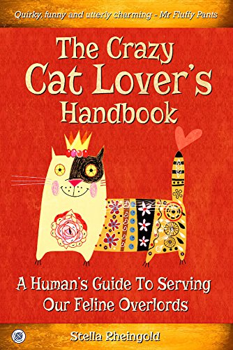 - The Crazy Cat Lover's Handbook: A human's guide to serving our feline overlords