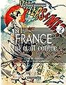 Si la France m'était contée... Voyage encyclopédique au coeur de la France d'autrefois. Volume 2: Histoire, traditions, fêtes, légendes, coutumes, ... personnages, arts, industries, faune, flore par La France pittoresque