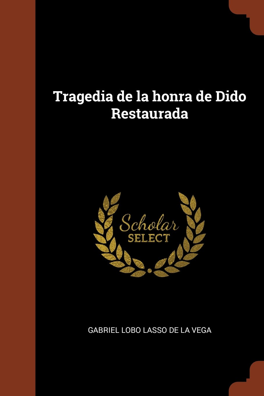 Tragedia de la honra de Dido Restaurada Tapa blanda – 25 may 2017 Gabriel Lobo Lasso de la Vega Pinnacle Press 1374926019 Drama Texts