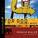 Searching for God Knows What Audiobook by Donald Miller Narrated by Scott Brick