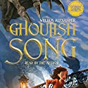 Ghoulish Song Audiobook by William Alexander Narrated by William Alexander