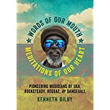Words of Our Mouth, Meditations of Our Heart: Pioneering Musicians of Ska, Rocksteady, Reggae, and Dancehall (Music/Interview)