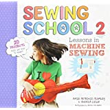 Sewing School ® 2: Lessons in Machine Sewing; 20 Projects Kids Will Love to