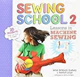 Arts & Crafts : Sewing School ® 2: Lessons in Machine Sewing; 20 Projects Kids Will Love to Make