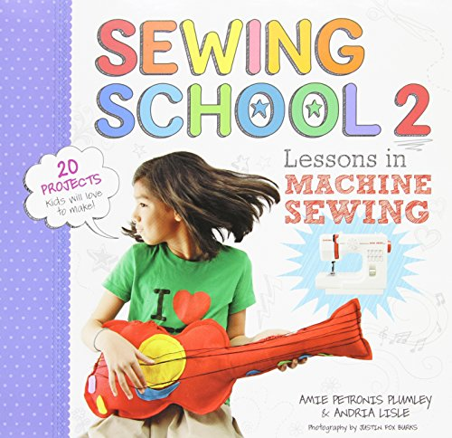 Sewing School ® 2: Lessons in Machine Sewing; 20 Projects Kids Will Love to Make (Janome Sewing Kit)