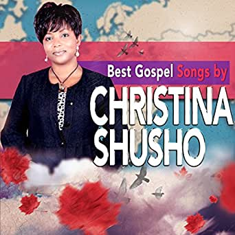 Best Gospel Songs by Christina Shusho by Christina Shusho on