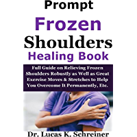 Prompt Frozen Shoulders Healing Book: Full Guide on Relieving Frozen Shoulders Robustly as Well as Great Exercise Moves…
