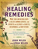 Healing Remedies: More Than 1,000 Natural Ways to Relieve Common Ailments, from Arthritis and Allergies to Diabetes, Osteoporosis, and Many Others! Wilen, Joan/ Wilen, Lydia