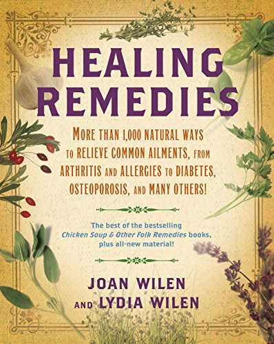 Healing Remedies: More Than 1,000 Natural Ways to Relieve Common Ailments, from Arthritis and Allergies to Diabetes, Osteoporosis, and Many - Home Best Remedies