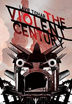 The Violent Century by Lavie Tidhar science fiction and fantasy book and audiobook reviews