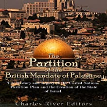 The Partition of the British Mandate of Palestine: The History and Legacy of the United Nations Partition Plan and the Creation of the State of Israel Audiobook by Charles River Editors Narrated by Colin Fluxman
