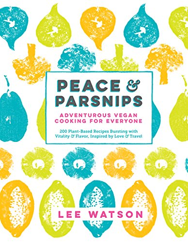 Peace & Parsnips: Adventurous Vegan Cooking for Everyone: 200 Plant-Based Recipes Bursting with Vitality & Flavor, Inspired by Love & Travel [Lee Watson] (Tapa Dura)