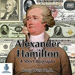 Alexander Hamilton - A Short Biography