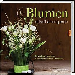 Blumen Stilvoll Arrangieren 36 Moderne Kreationen Fur Eine