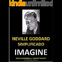 IMAGINE - Neville Goddard Simplificado: Por dentro da mente de Neville Goddard