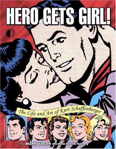 Hero Gets Girl!: The Life & Art Of Kurt Schaffenberger ebook
