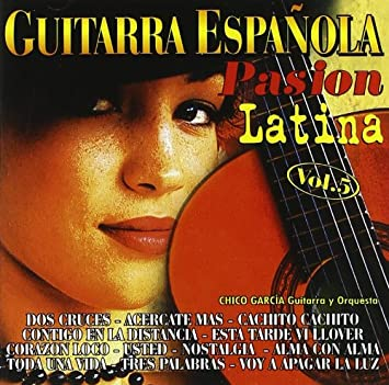 Guitarra Española Pasion Latina V.5: Chicho Garcia: Amazon.es: Música