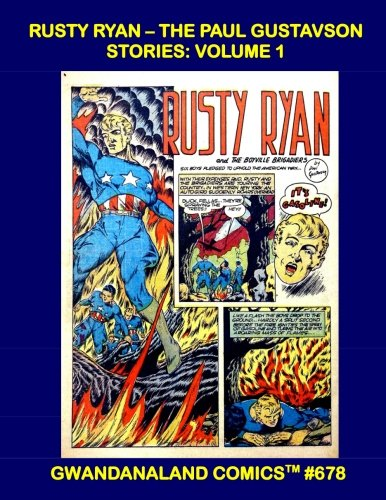 Rusty Ryan - The Paul Gustavson Stories: Volume 1: Gwandanaland Comics #678 --- The Leader of the Boyville Brigadiers -- The Stories From Feature Comics #32-72