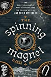 #9: The Spinning Magnet: The Electromagnetic Force That Created the Modern World--and Could Destroy It