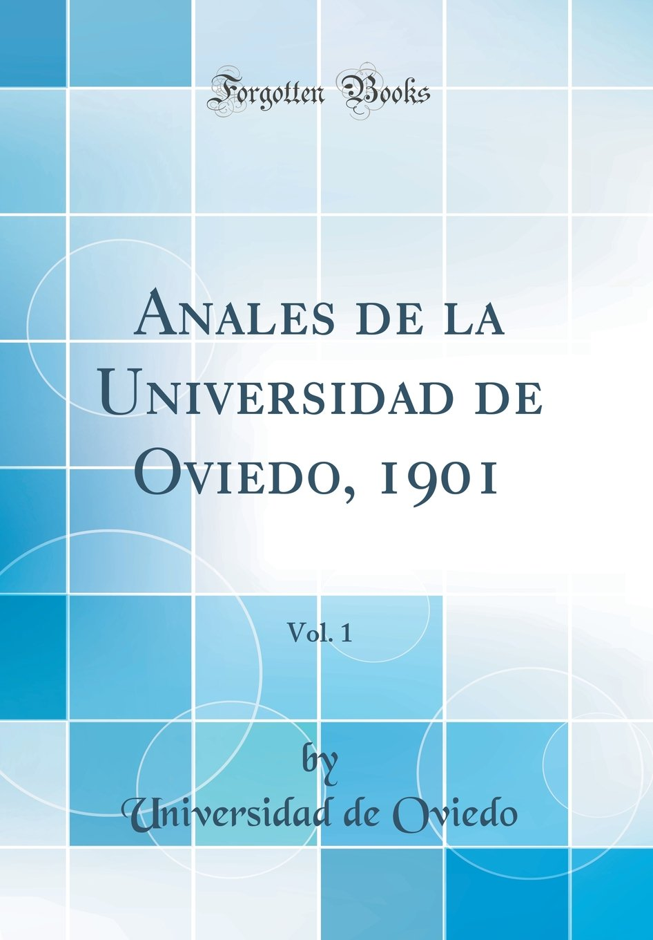 Anales de la Universidad de Oviedo, 1901, Vol. 1 (Classic Reprint) (Spanish Edition): Universidad De Oviedo: 9780260206084: Amazon.com: Books