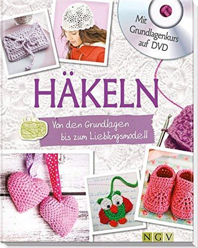 Häkeln - Mit Grundlagenkurs auf DVD: Von den Grundlagen bis zum ...