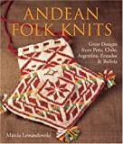 Front cover for the book Andean Folk Knits: Great Designs from Peru, Chile, Argentina, Ecuador & Bolivia by Marcia Lewandowski