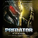 Predator: If It Bleeds Audiobook by Bryan Thomas Schmidt - editor, Jonathan Maberry, Kevin J. Anderson Narrated by full cast
