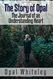The Story of Opal: The Journal of an Understanding Heart (Magic of Believing Library) (Volume 3)