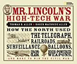 Mr. Lincoln's High-Tech War: How the North Used the Telegraph, Railroads, Surveillance Balloons, Ironclads, High-Powered Weapons, and More to Win the Civil War