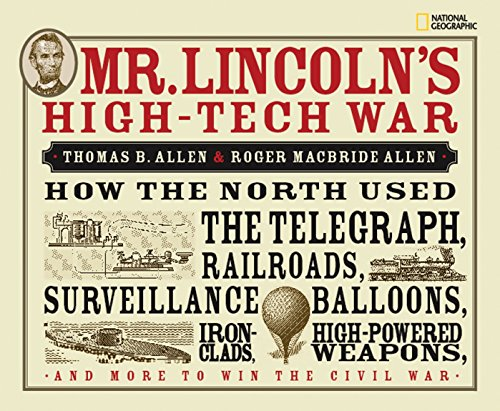 Mr. Lincoln's High-Tech War: How the North Used the Telegraph, Railroads, Surveillance Balloons, Ironclads, High-Powered Weapons, and More to Win the Civil War by National Geographic Children's Books (Image #2)