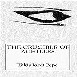 The Crucible of Achilles | Takis John Pepe