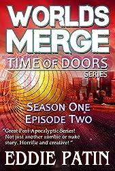 Worlds Merge - Time of Doors Season 1 Episode 2 (Book 2): Post Apocalypse EMP Survival - Dark Scifi Horror (Time of Doors Serial EMP Dark Fantasy Apocalyptic Book Series)