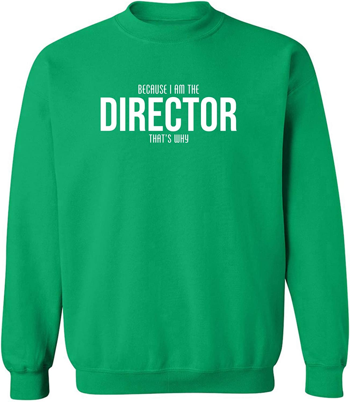 Because I Am The Director Crewneck Sweatshirt