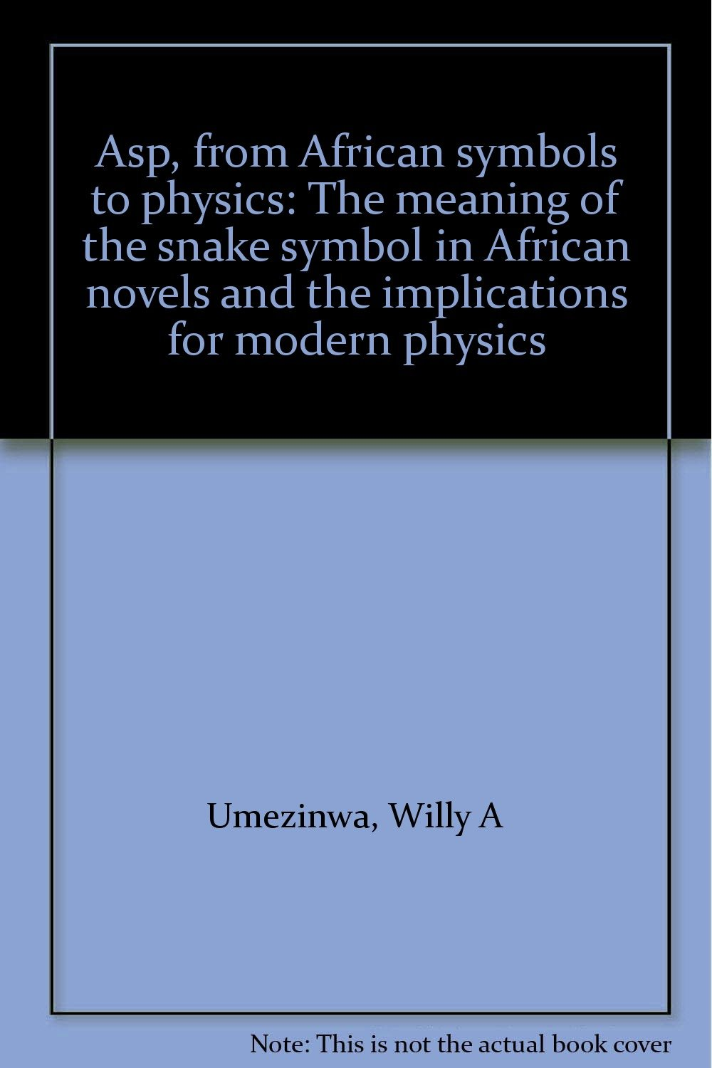 Asp from african symbols to physics the meaning of the snake asp from african symbols to physics the meaning of the snake symbol in african novels and the implications for modern physics willy a umezinwa buycottarizona