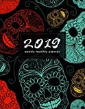 2019 Weekly Monthly Planner: Sugar Skulls | Calendar Organiser and Journal with Inspirational Quotes, Goal Trackers + To Do Lists (Mexican Skulls) by