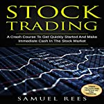 Stock Trading: A Crash Course to Get Quickly Started and Make Immediate Cash in the Stock Market | Samuel Rees